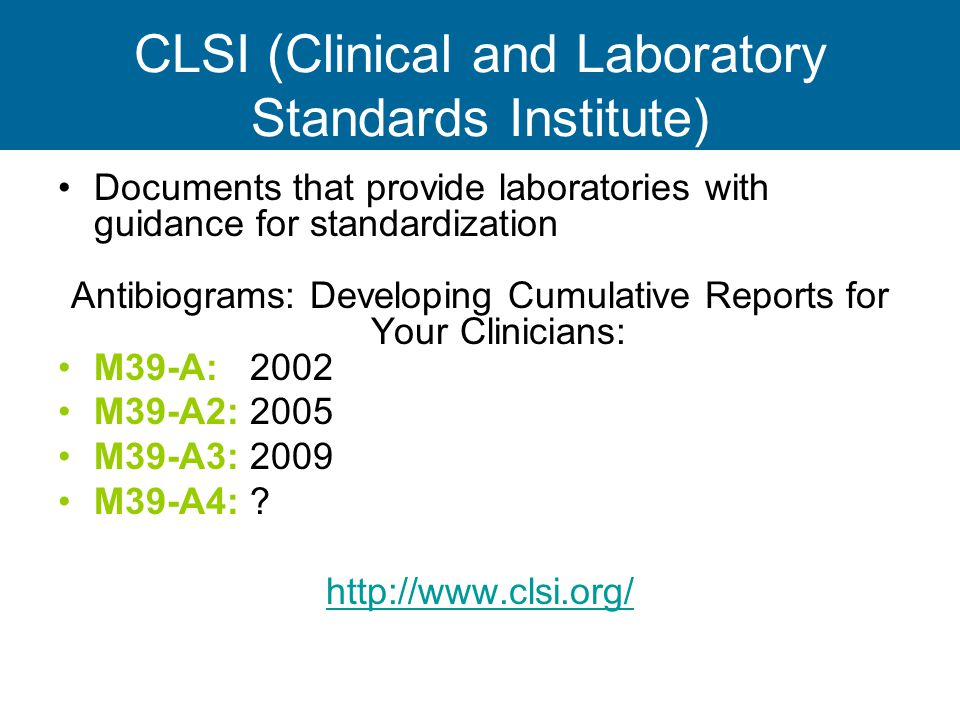 CLSI adherence in MA MDPH evaluated antibiogram data from 2002-2010 Focused on 5 important recommendations from CLSI 1- Exclude duplicate bacterial isolates (2002) 2- Separate reporting of Staphylococcus aureus isolates by methicillin (oxacillin)-susceptibility (2002) 3- Format of data into a grid (2002) 4- Report species only when 30 or more isolates are tested annually (2005) 5- Summarize data by patient type (2005)