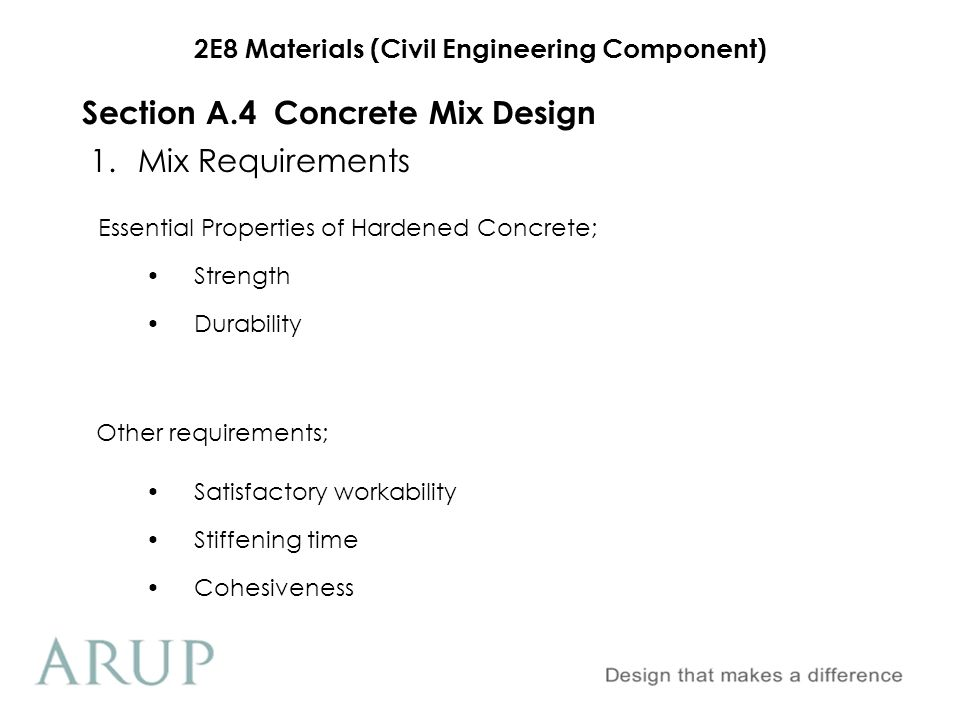 2E8 Materials (Civil Engineering Component) 1.Mix Requirements Section A.4Concrete Mix Design Essential Properties of Hardened Concrete; Strength Dura