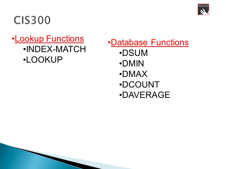Lookup Functions INDEX-MATCH LOOKUP Database Functions DSUM DMIN DMAX DCOUNT DAVERAGE