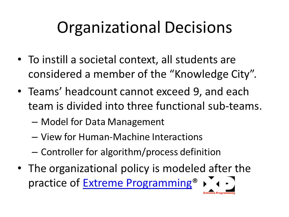 "Organizational Decisions To instill a societal context, all students are considered a member of the ""Knowledge City"". Teams' headcount cannot exceed 9"