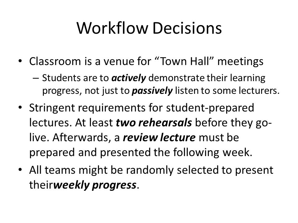 "Workflow Decisions Classroom is a venue for ""Town Hall"" meetings – Students are to actively demonstrate their learning progress, not just to passively"