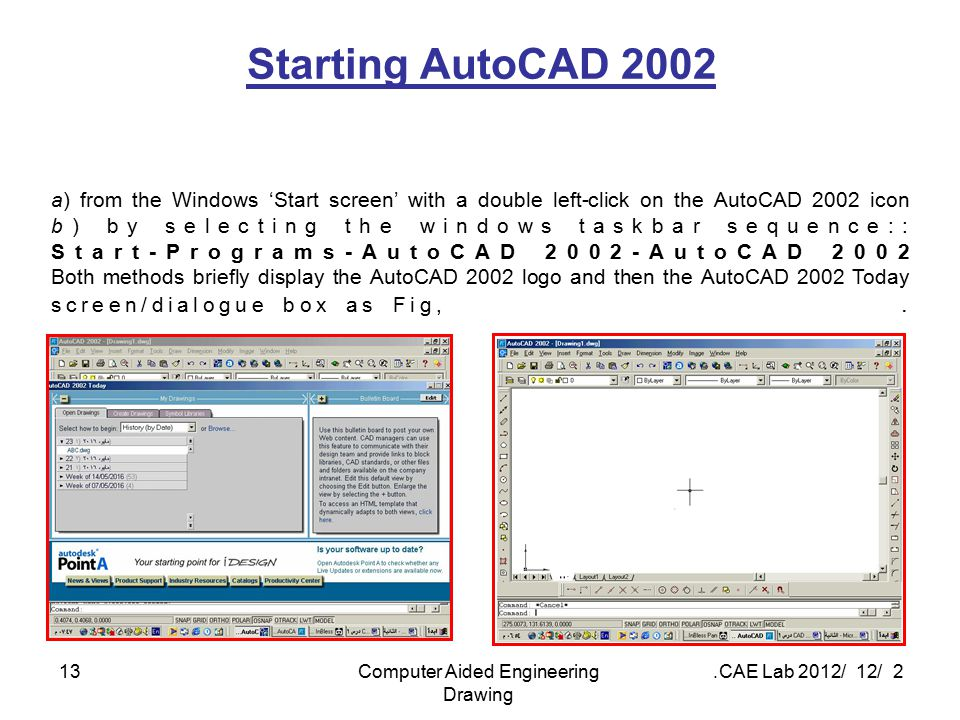 2 / 12 / 2012 CAE Lab.Computer Aided Engineering Drawing 13 Starting AutoCAD 2002 a) from the Windows 'Start screen' with a double left-click on the A