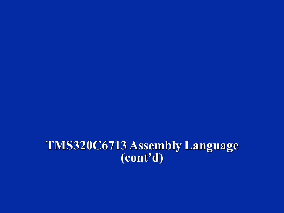 TMS320C6713 Assembly Language (cont'd)