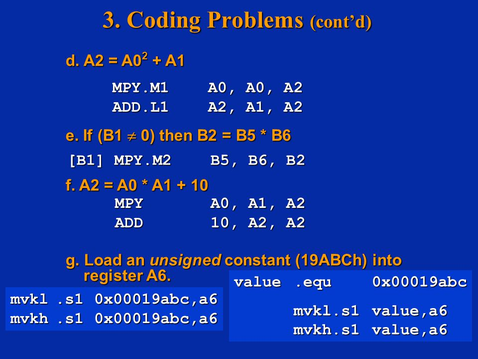 An example of ASM function.global_sum _sum: ZERO.L1A9 MV.L1B4,A2 loop: LDH.D1*A4++, A7 NOP4 ADD.L1A7,A9,A9 [A2] SUB.L1A2,1,A2 [A2] SUB.L1A2,1,A2 [A2]B.S1loop [A2]B.S1loop NOP5 MV.L1A9,A4 B.S2B3 NOP5