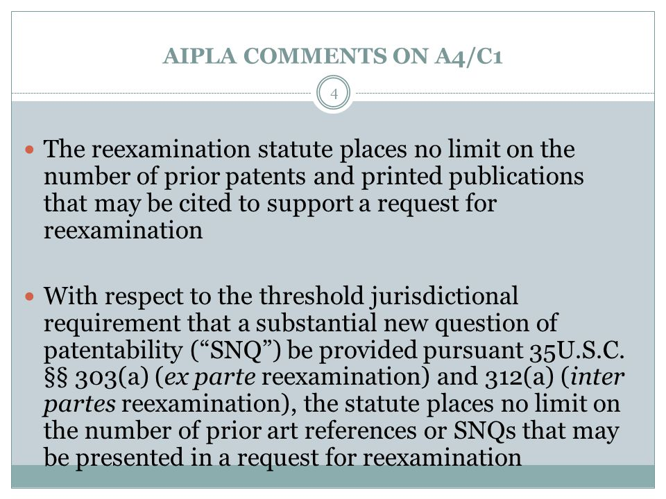 AIPLA COMMENTS ON A4/C1 The reexamination statute places no limit on the number of prior patents and printed publications that may be cited to support