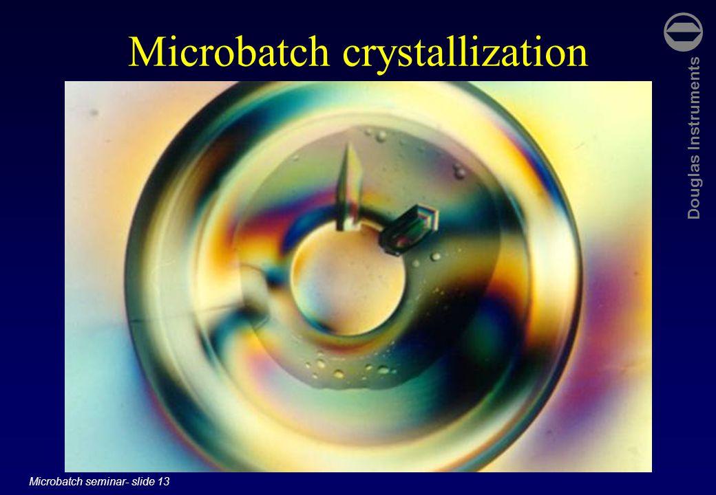 Douglas Instruments Microbatch seminar- slide 13 Microbatch crystallization