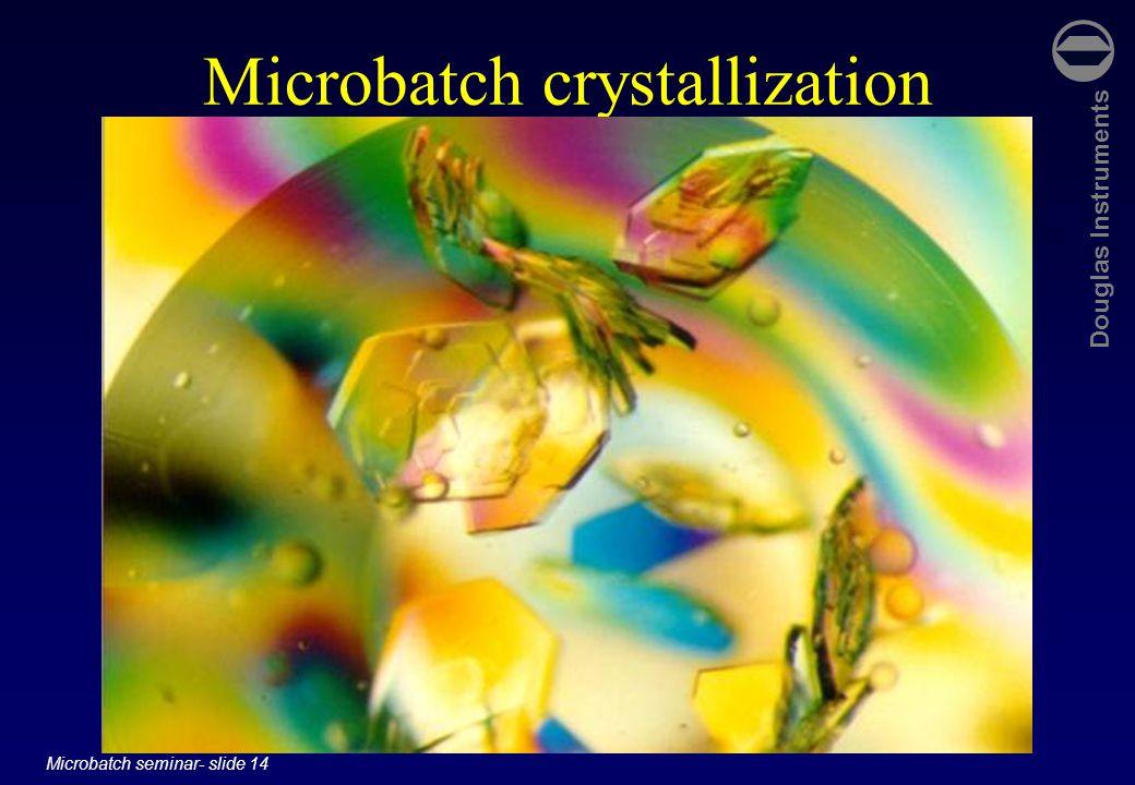 Douglas Instruments Microbatch seminar- slide 14 Microbatch crystallization