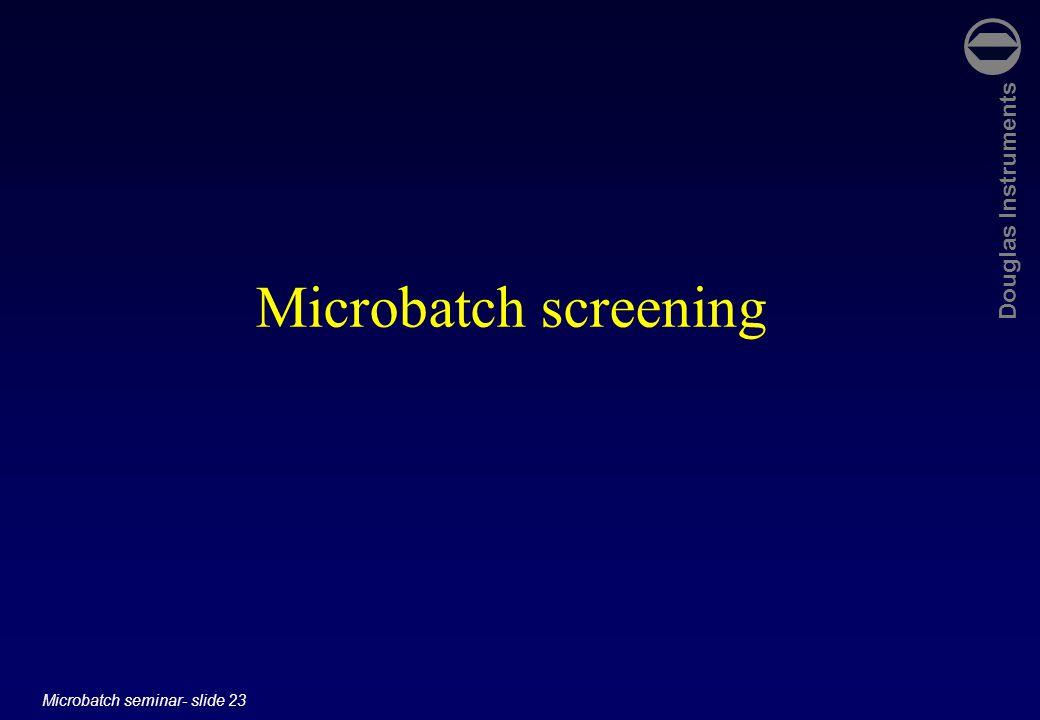 Douglas Instruments Microbatch seminar- slide 23 Microbatch screening