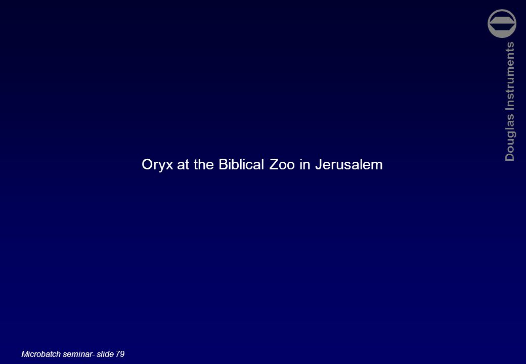 Douglas Instruments Microbatch seminar- slide 79 Oryx at the Biblical Zoo in Jerusalem