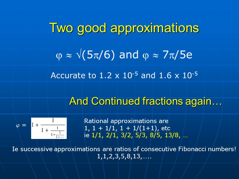(1) (1) Two good approximations   (5/6) and   7/5e Accurate to 1.2 x 10 -5 and 1.6 x 10 -5 Rational approximations are 1, 1 + 1/1, 1 + 1/(1+1),