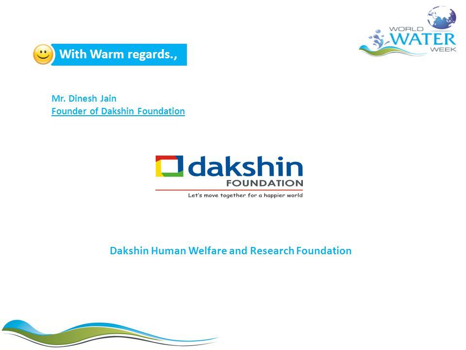 With Warm regards., Dakshin Human Welfare and Research Foundation Mr. Dinesh Jain Founder of Dakshin Foundation