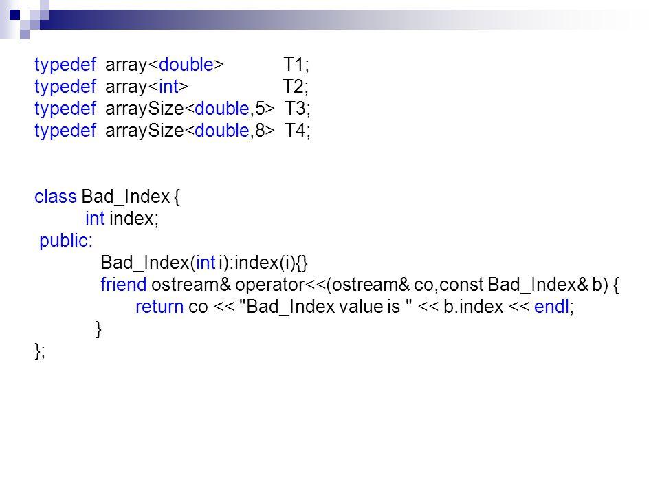 typedef array T1; typedef array T2; typedef arraySize T3; typedef arraySize T4; class Bad_Index { int index; public: Bad_Index(int i):index(i){} frien