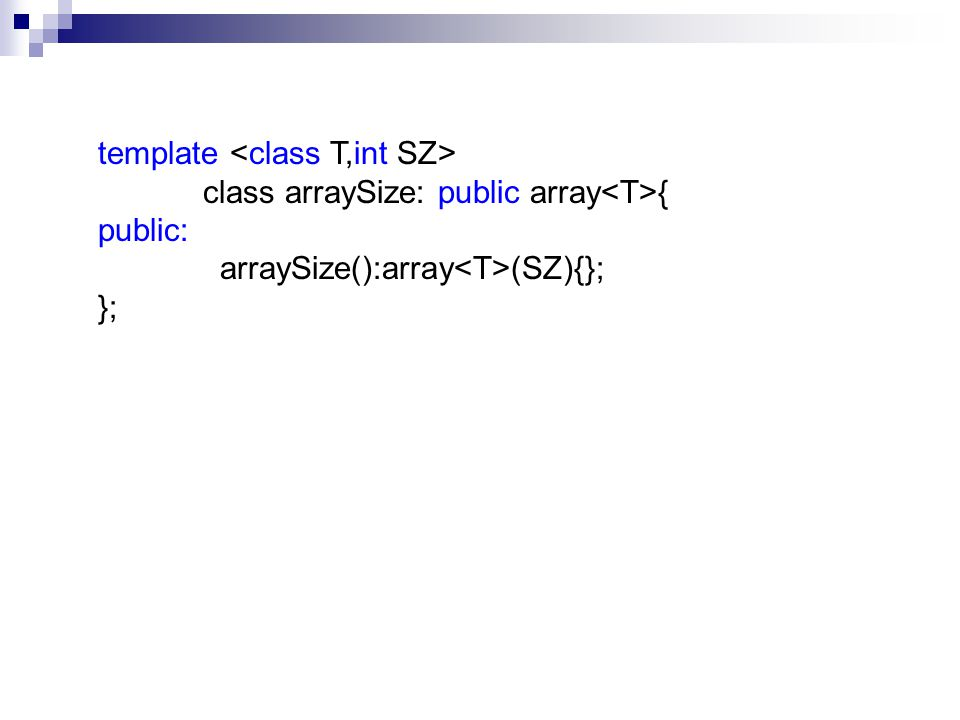 template class arraySize: public array { public: arraySize():array (SZ){}; };