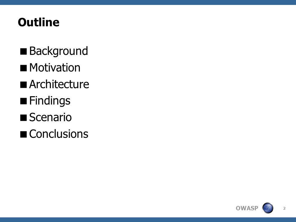 OWASP 2 Outline  Background  Motivation  Architecture  Findings  Scenario  Conclusions