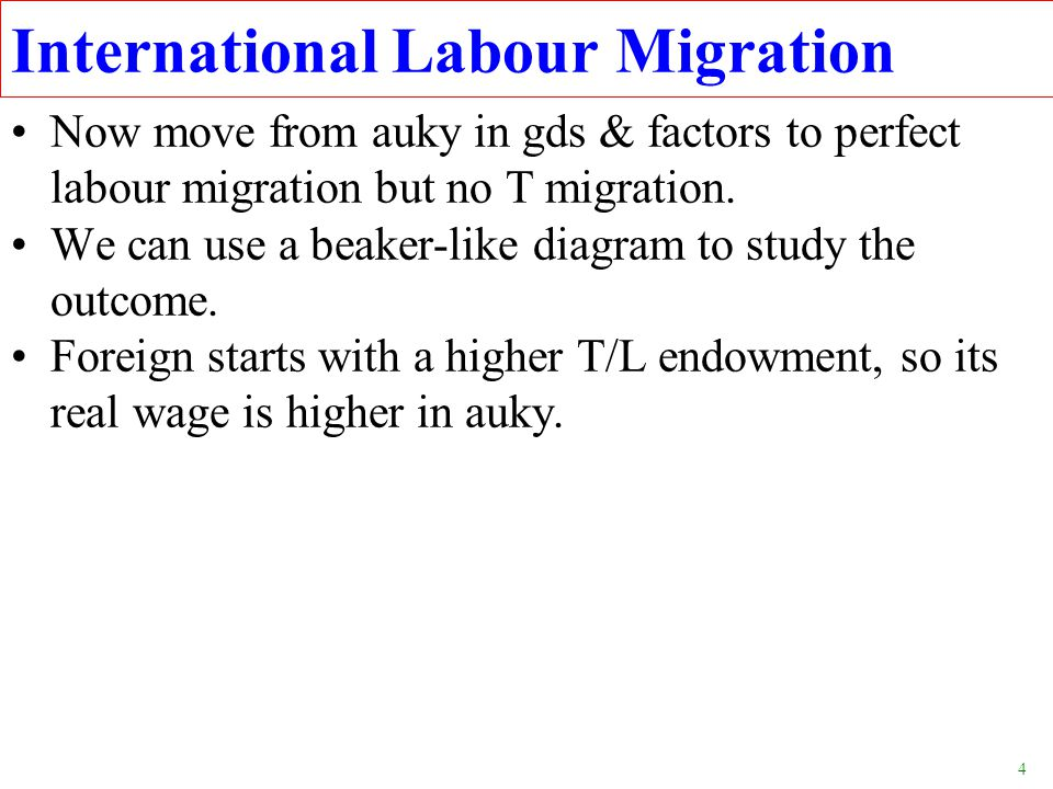 4 Now move from auky in gds & factors to perfect labour migration but no T migration. We can use a beaker-like diagram to study the outcome. Foreign s