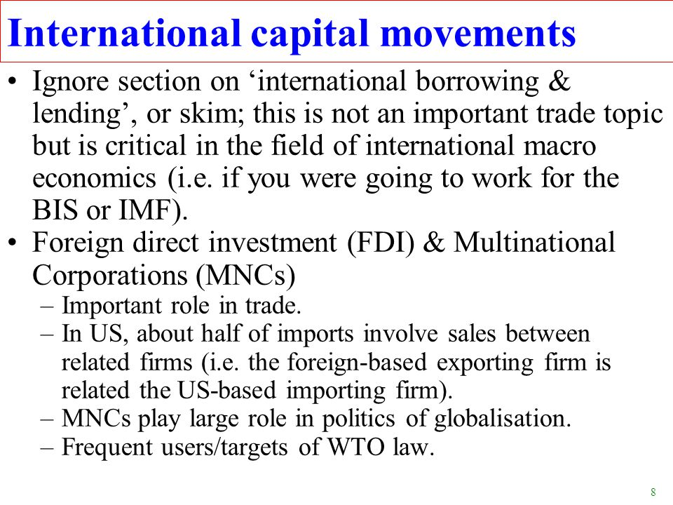 8 Ignore section on 'international borrowing & lending', or skim; this is not an important trade topic but is critical in the field of international macro economics (i.e.