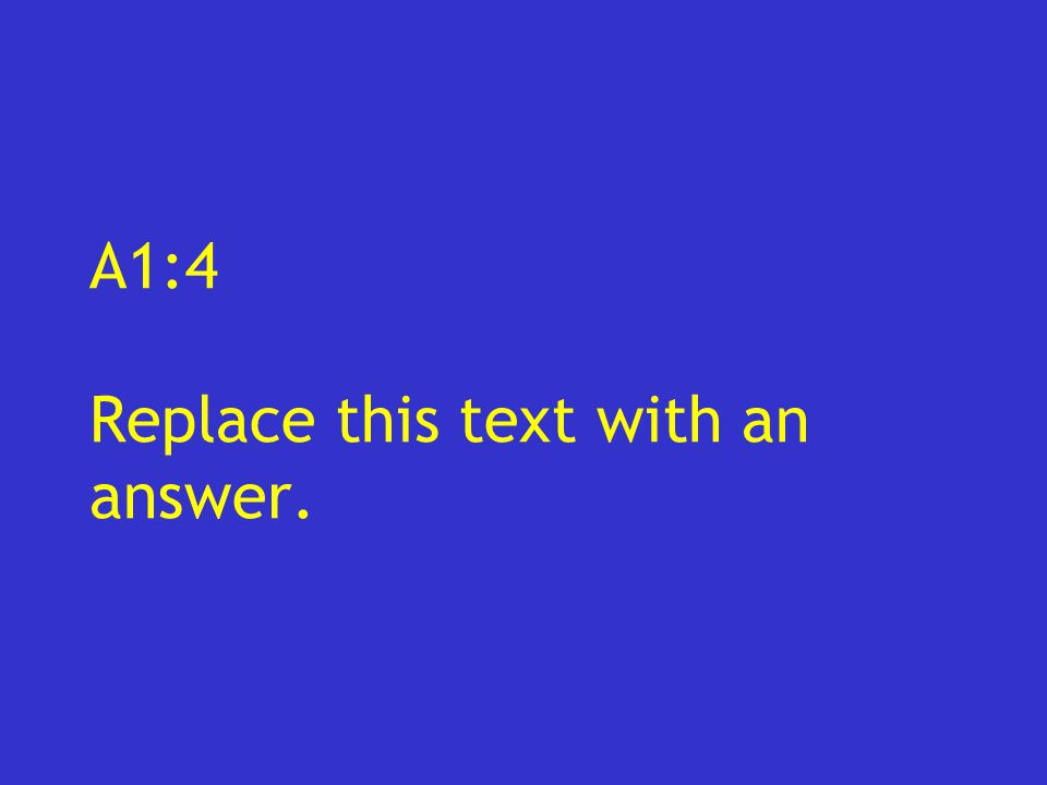 A1:4 Replace this text with an answer.