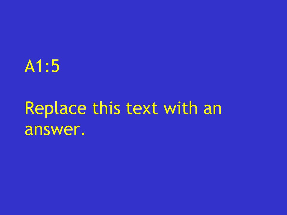 A1:5 Replace this text with an answer.