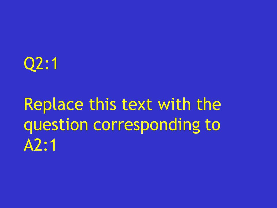 Q2:1 Replace this text with the question corresponding to A2:1