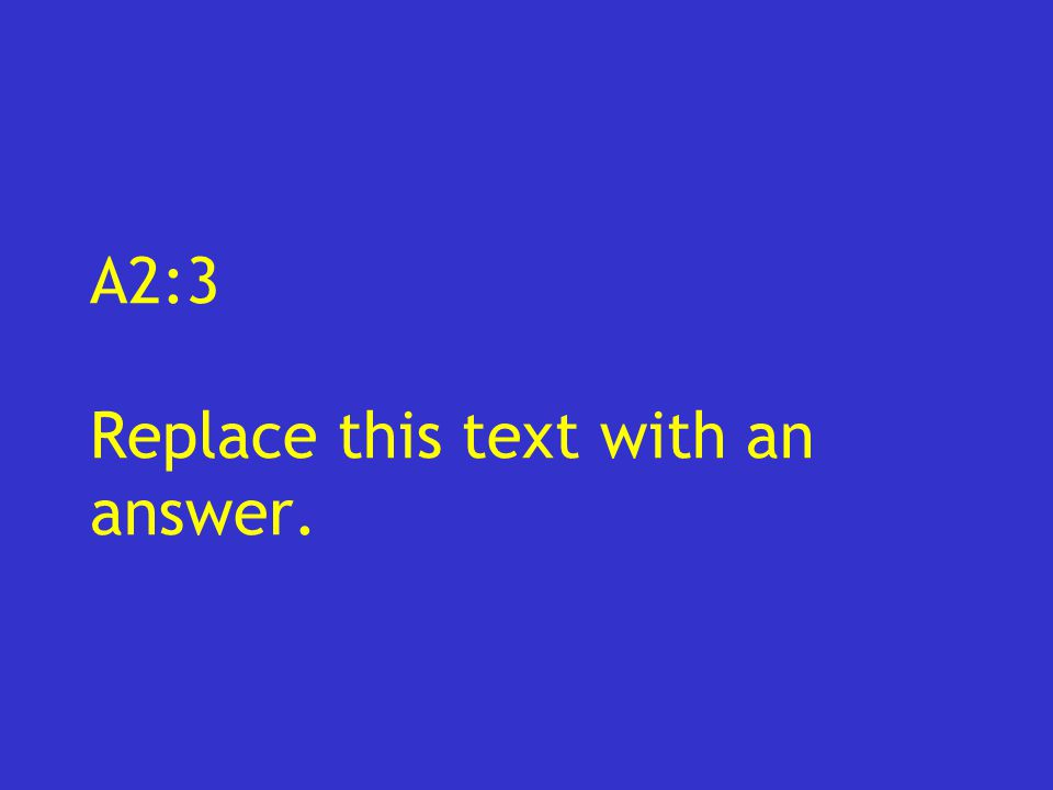A2:3 Replace this text with an answer.
