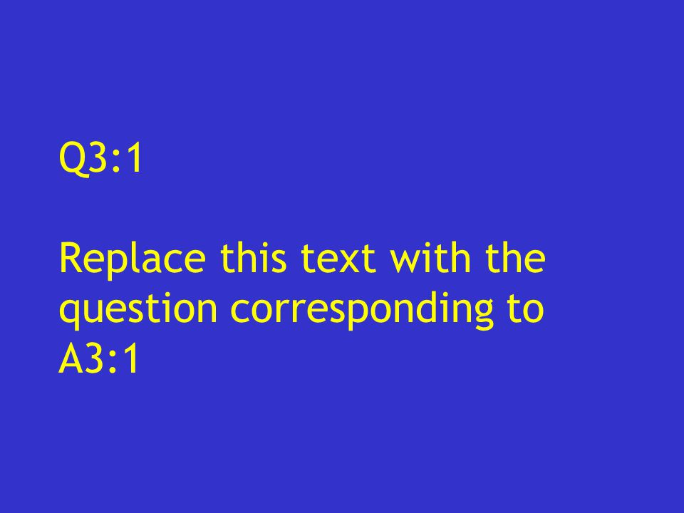 Q3:1 Replace this text with the question corresponding to A3:1