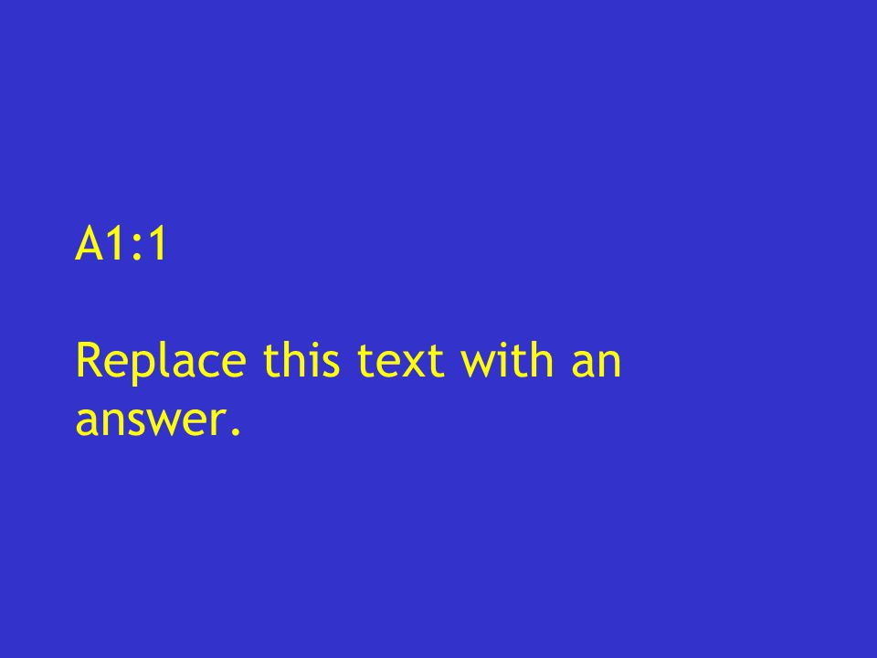A1:1 Replace this text with an answer.