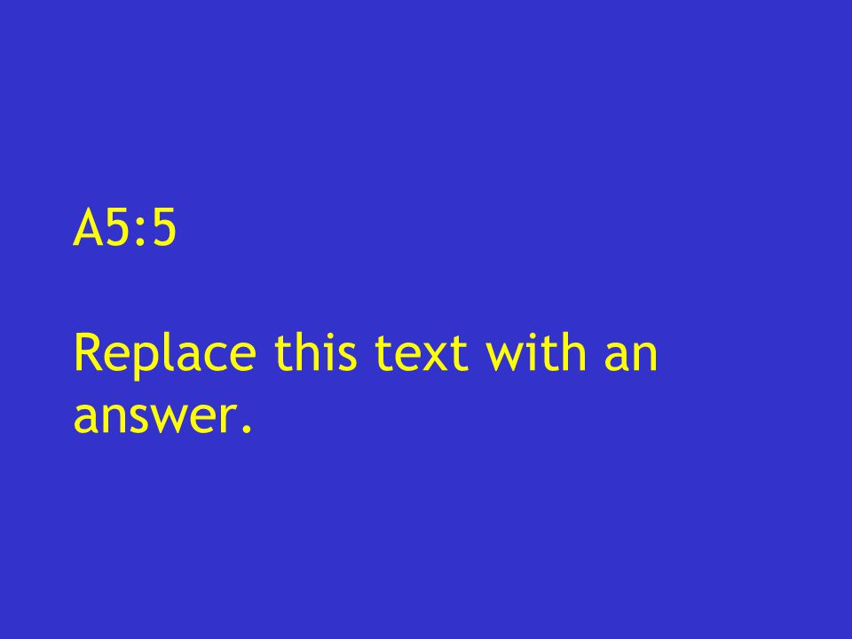 A5:5 Replace this text with an answer.