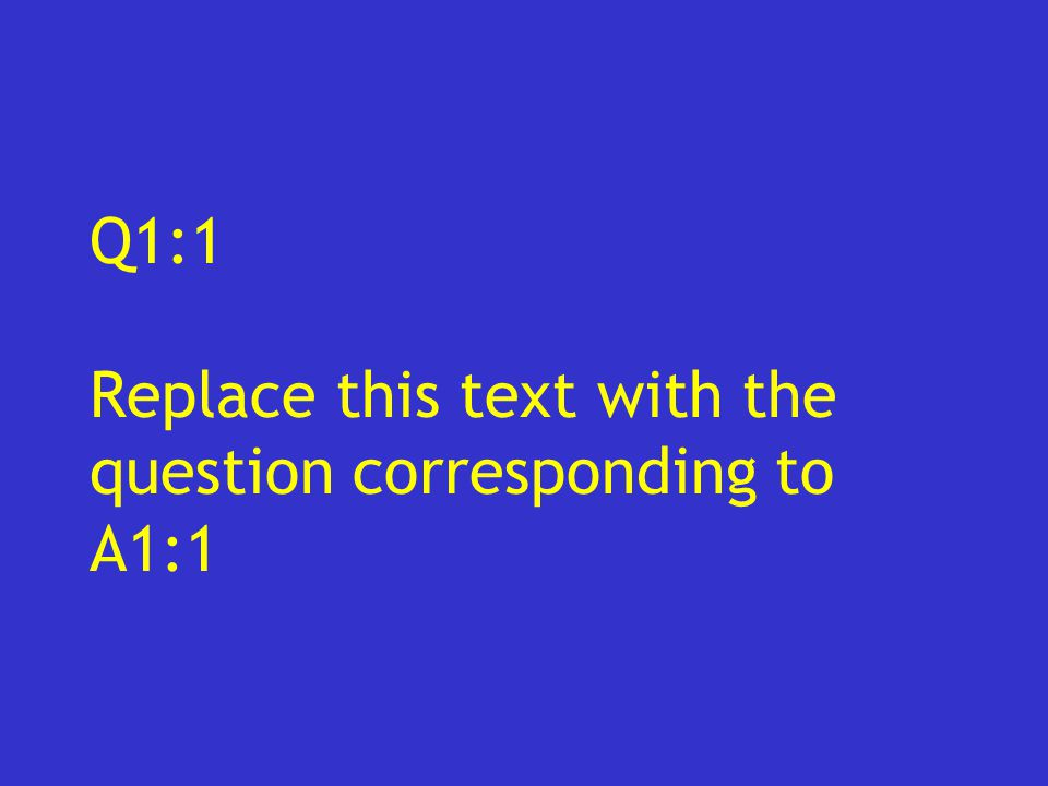 Q1:1 Replace this text with the question corresponding to A1:1