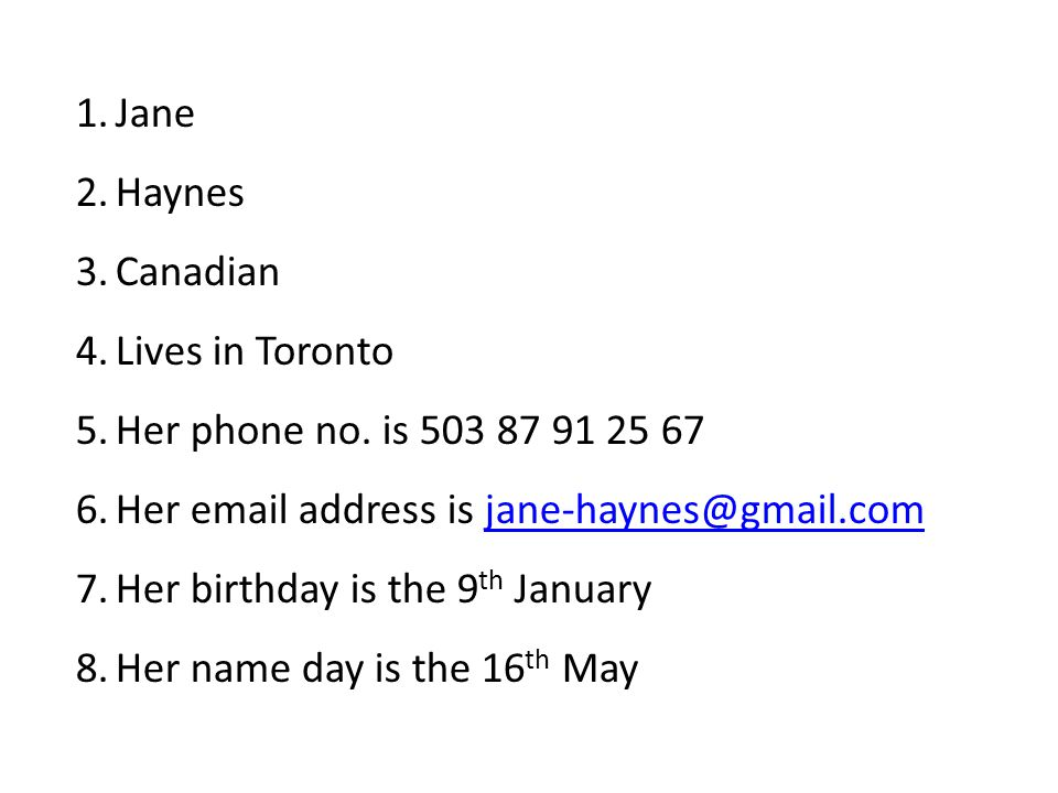 1.Jane 2.Haynes 3.Canadian 4.Lives in Toronto 5.Her phone no.