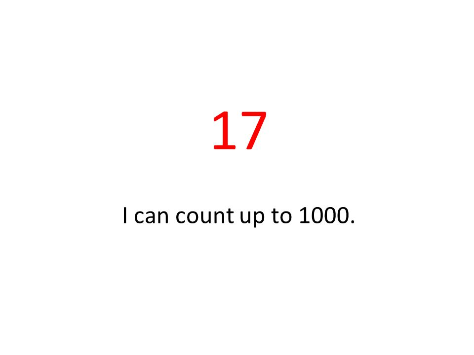 17 I can count up to 1000.