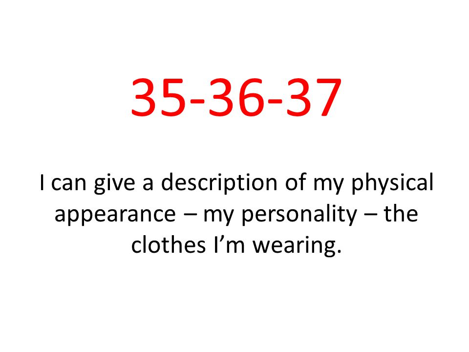 I can give a description of my physical appearance – my personality – the clothes I'm wearing.