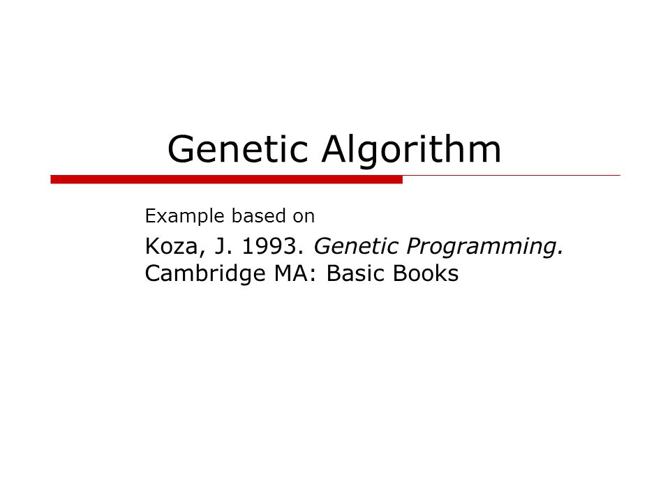 Genetic Algorithm Example based on Koza, J. 1993. Genetic Programming. Cambridge MA: Basic Books