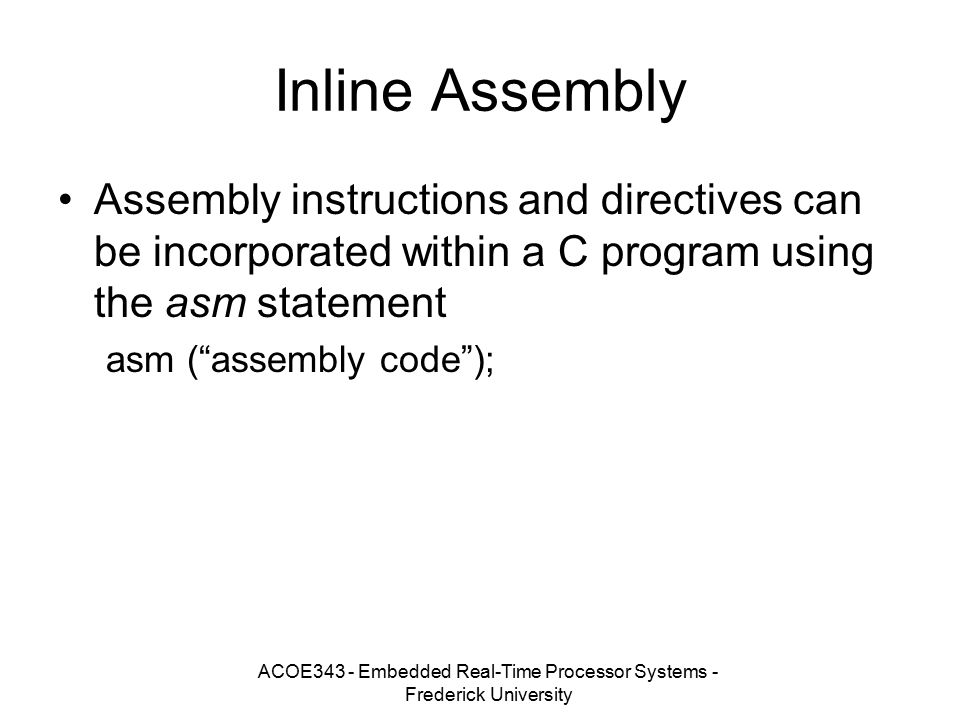 ACOE343 - Embedded Real-Time Processor Systems - Frederick University Inline Assembly Assembly instructions and directives can be incorporated within