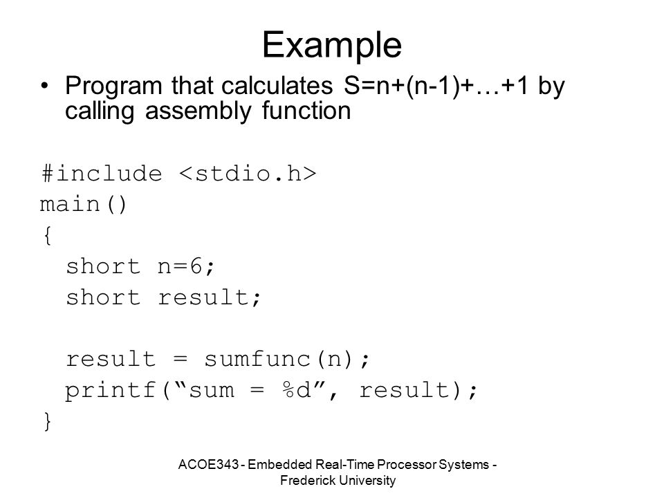 ACOE343 - Embedded Real-Time Processor Systems - Frederick University Example Program that calculates S=n+(n-1)+…+1 by calling assembly function #incl