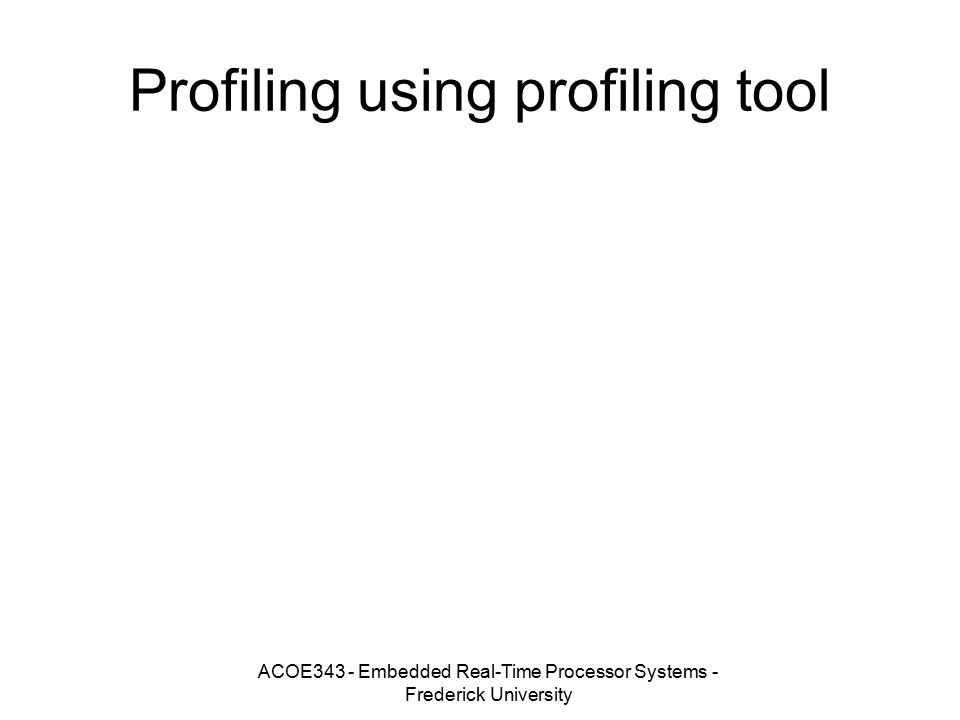 ACOE343 - Embedded Real-Time Processor Systems - Frederick University Profiling using profiling tool