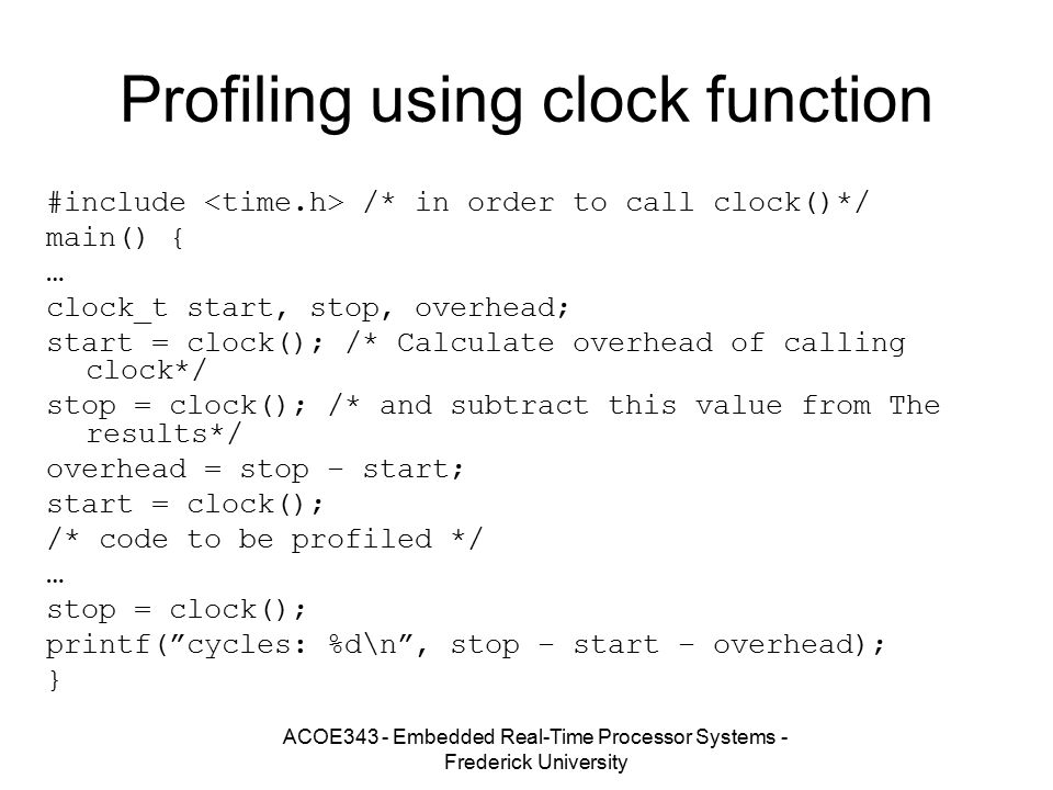ACOE343 - Embedded Real-Time Processor Systems - Frederick University Profiling using clock function #include /* in order to call clock()*/ main() { …