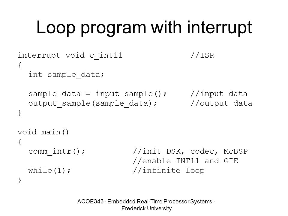 ACOE343 - Embedded Real-Time Processor Systems - Frederick University Loop program with interrupt interrupt void c_int11//ISR { int sample_data; sampl