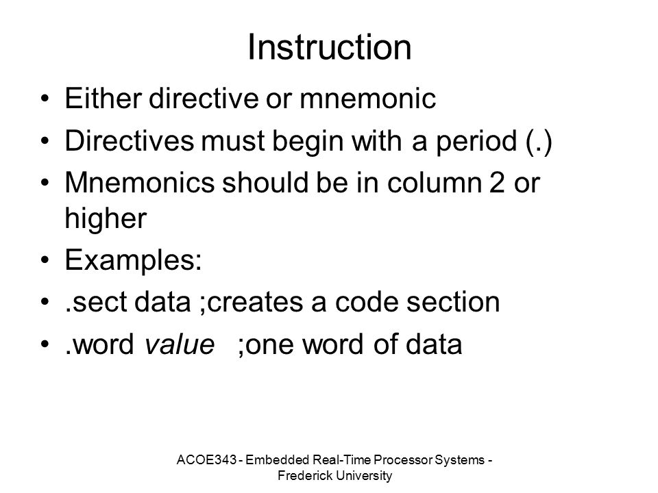 ACOE343 - Embedded Real-Time Processor Systems - Frederick University Instruction Either directive or mnemonic Directives must begin with a period (.)