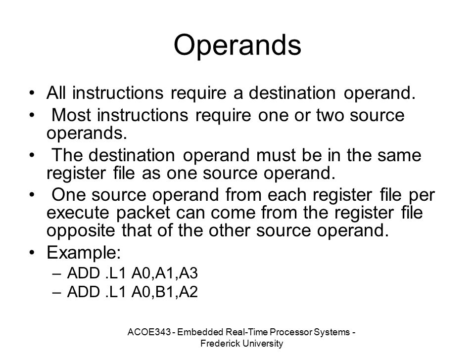 ACOE343 - Embedded Real-Time Processor Systems - Frederick University Operands All instructions require a destination operand. Most instructions requi