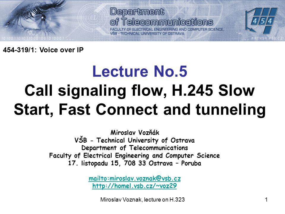 Miroslav Voznak, lecture on H.3231 Miroslav Vozňák VŠB - Technical University of Ostrava Department of Telecommunications Faculty of Electrical Engine