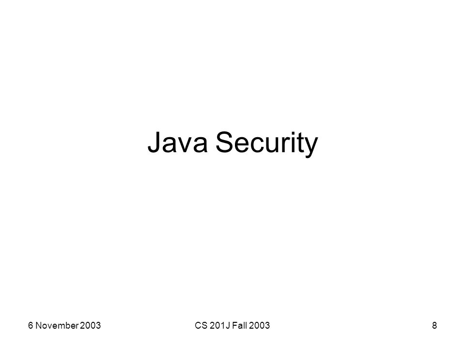 6 November 2003CS 201J Fall 20038 Java Security