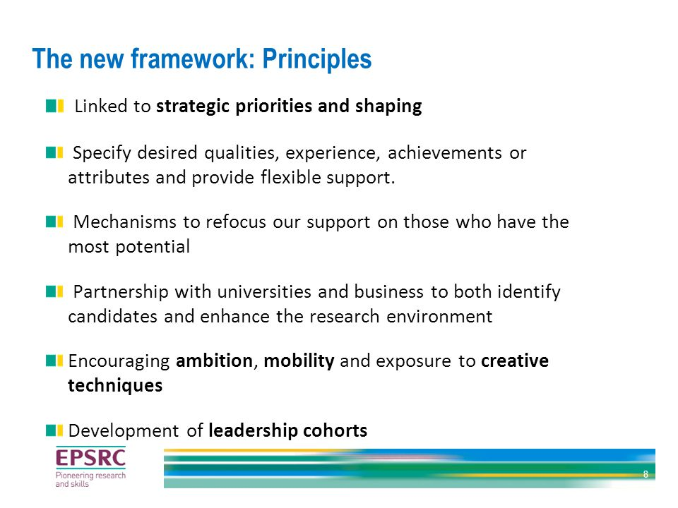 The new framework: Principles Linked to strategic priorities and shaping Specify desired qualities, experience, achievements or attributes and provide flexible support.