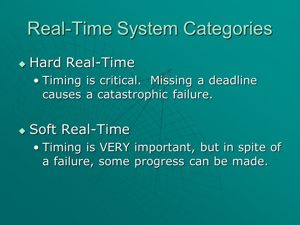 Real-Time System Categories  Hard Real-Time Timing is critical.