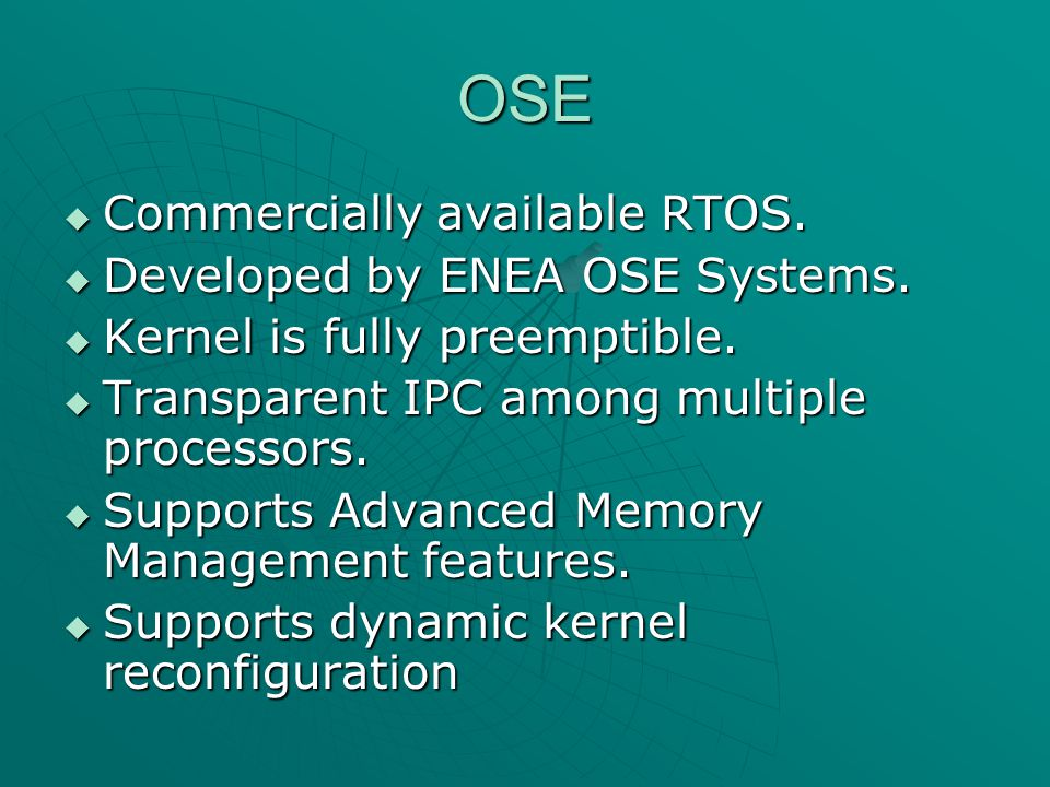 OSE  Commercially available RTOS.  Developed by ENEA OSE Systems.