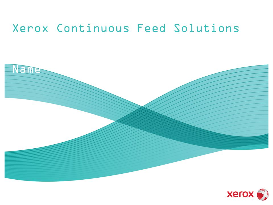 Xerox Continuous Feed Solutions Slide Subtitle, Business Unit Name