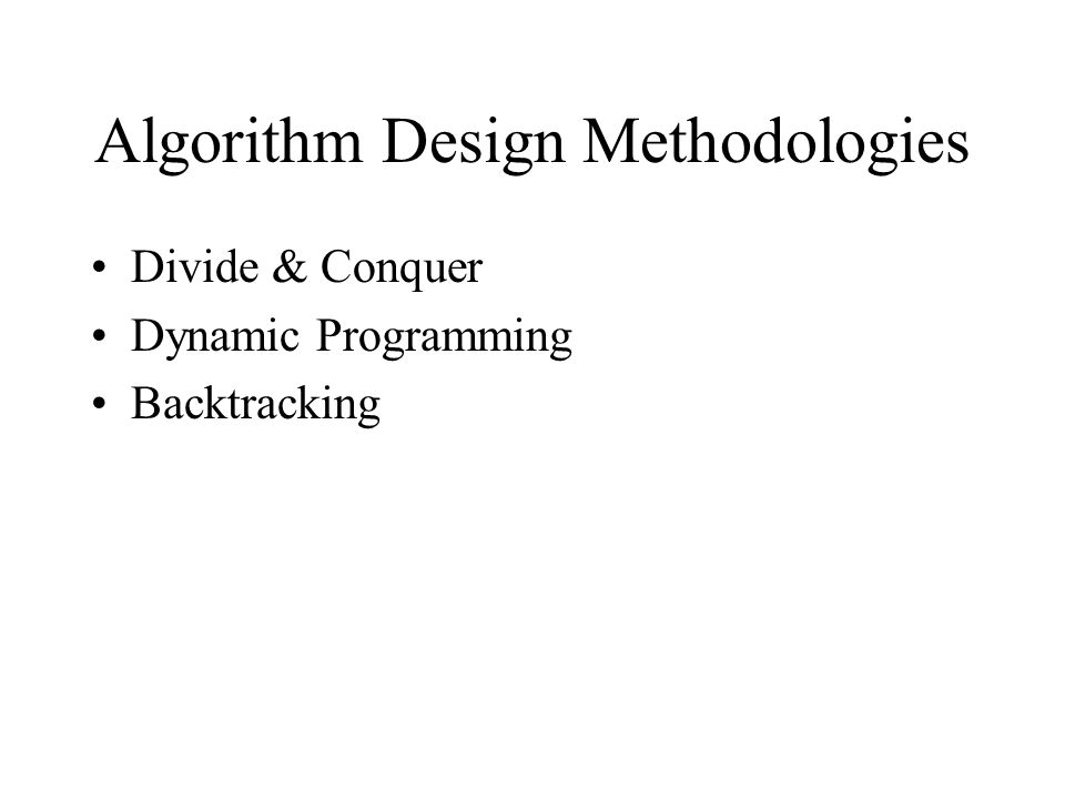 Algorithm Design Methodologies Divide & Conquer Dynamic Programming Backtracking