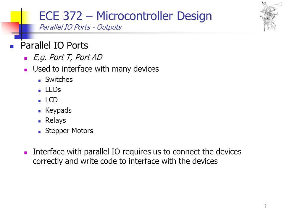 1 ECE 372 – Microcontroller Design Parallel IO Ports - Outputs Parallel IO Ports E.g.