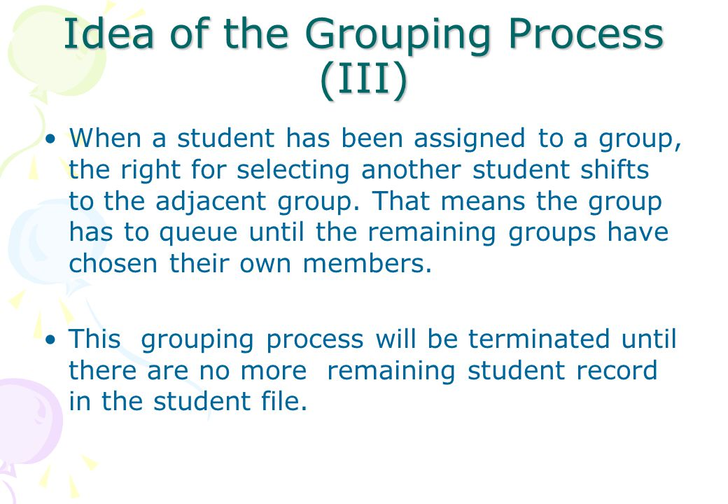 Pseudo code of Grouping Process Students Struct { longint Student_ID; char Student_Name[30]; longint First, Second, Third; int Choose = 0; } student_type ; First, we need build up a data type for each Student and it is used for creating the global student file.