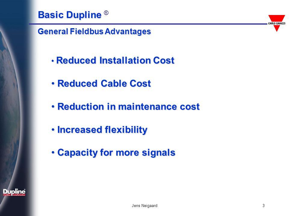 Basic Dupline Basic Dupline ® Jens Neigaard3 General Fieldbus Advantages Reduced Installation Cost Reduced Installation Cost Reduced Cable Cost Reduce