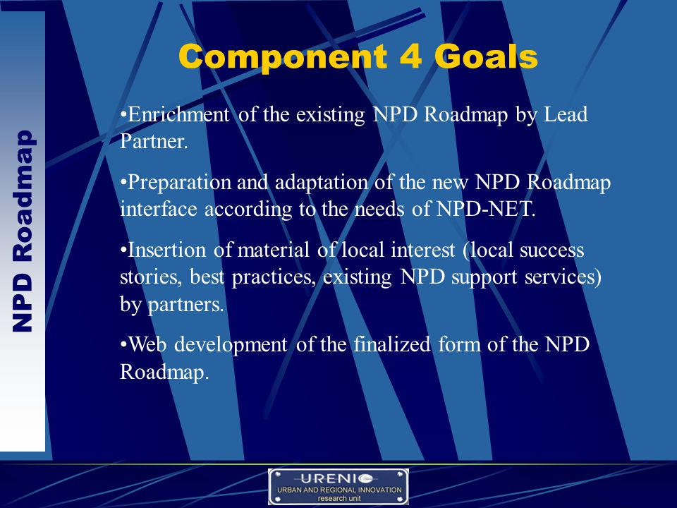 NPD Roadmap Component 4 Goals Enrichment of the existing NPD Roadmap by Lead Partner.